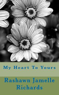 My Heart to Yours  by  Rashawn Jamelle Richards