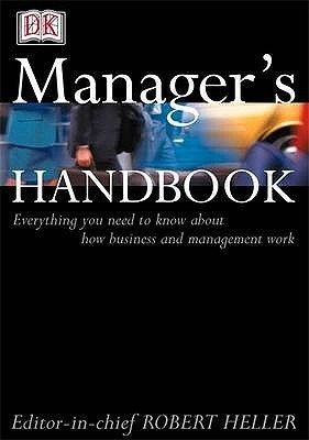 Managers Handbook: Everything You Need To Know About How Business And Management Work Robert Heller