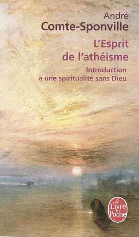 LEsprit de lathéisme : Introduction à une spiritualité sans Dieu  by  André Comte-Sponville