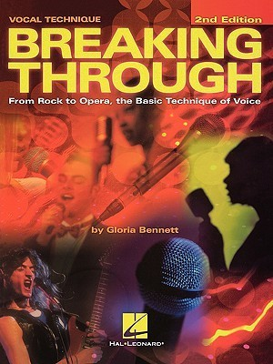 Breaking Through: From Rock to Opera, the Basic Technique of Voice  by  Gloria Bennett