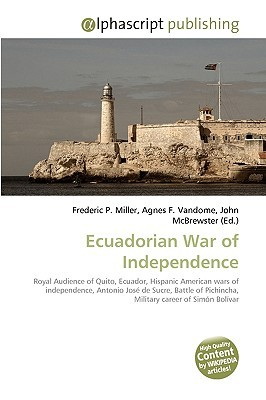 Ecuadorian War of Independence Frederic P.  Miller