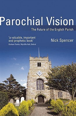 Parochial Vision: The Future of the English Parish  by  Nick  Spencer