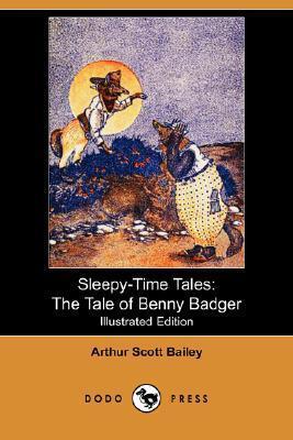 Sleepy-Time Tales: The Tale of Benny Badger Arthur Scott Bailey