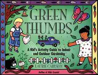 Green Thumbs: A Kids Activity Guide to Indoor and Outdoor Gardening  by  Laurie Carlson