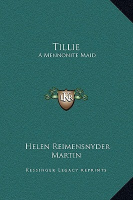 Tillie: A Mennonite Maid  by  Helen Reimensnyder Martin