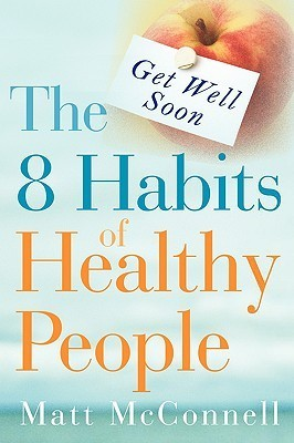 Get Well Soon, the 8 Habits of Healthy People Matt McConnell