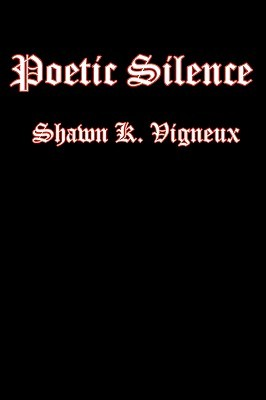 Poetic Silence  by  Shawn K. Vigneux