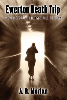Ewerton Death Trip: A Walk Through the Dark Side of Town A.R. Morlan