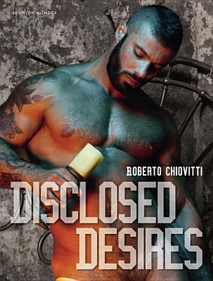 Disclosed Desires  by  Roberto Chiovitti