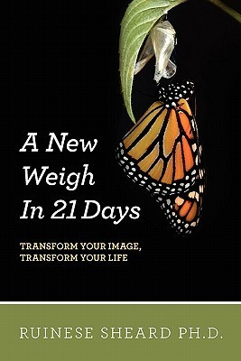 A New Weigh in 21 Days: Transform Your Image, Transform Your Life  by  Ruinese Sheard