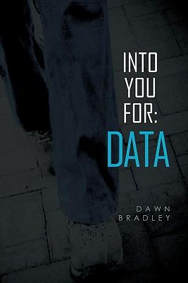 Into You For:Data Dawn Bradley