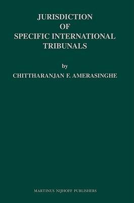 Jurisdiction of Specific International Tribunals  by  C.F. Amerasinghe