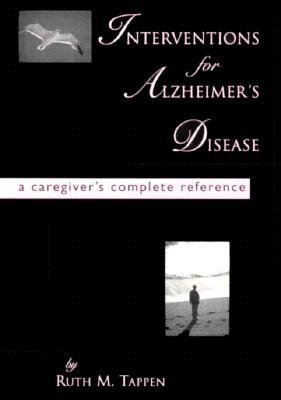 Interventions For Alzheimers Disease: A Caregivers Complete Reference  by  Ruth M. Tappen
