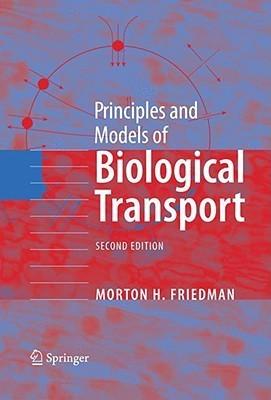 Principles and Models of Biological Transport Morton H. Friedman