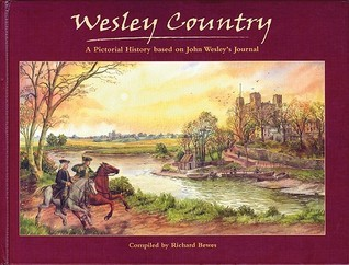 Wesley Country: A Pictorial History Based on John Wesleys Journal  by  Richard Bewes