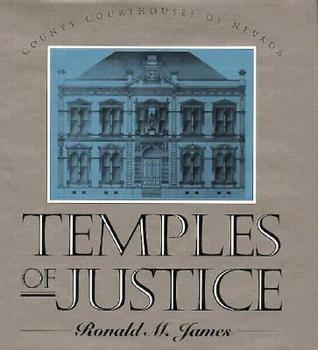 Temples Of Justice: County Courthouses Of Nevada  by  Ronald M. James