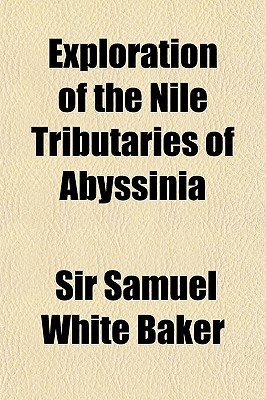 Exploration of the Nile Tributaries of Abyssinia  by  Samuel White Baker