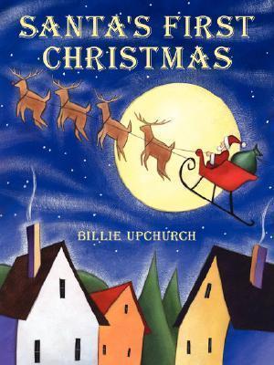 Santas First Christmas  by  Billie Upchurch
