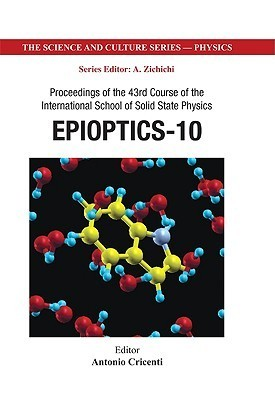 Epioptics-10 - Proceedings of the 43rd Course of the International School of Solid State Physics Antonio Cricenti