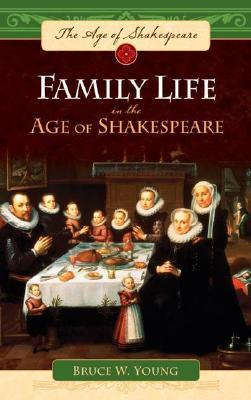 Family Life in the Age of Shakespeare Bruce W. Young