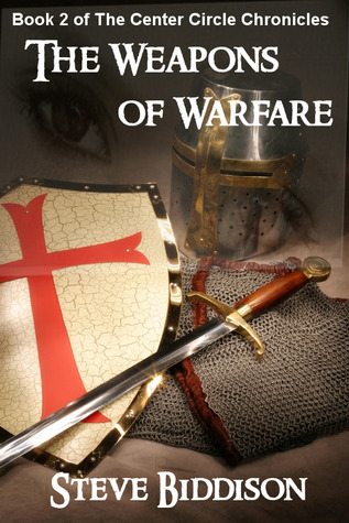 The Weapons of Warfare (The Center Circle Chronicles Book 2)  by  Steve Biddison