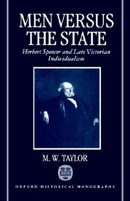 Men Versus the State: Herbert Spencer and Late Victorian Individualism Miles Taylor