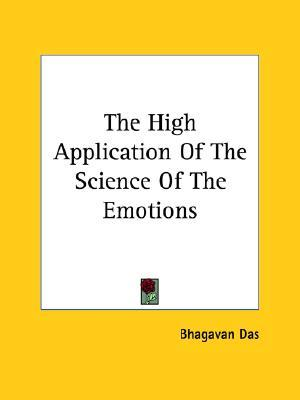 The High Application of the Science of the Emotions  by  Bhagavan Das