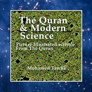 The Quran & Modern Science: Picture Illustrated Science from the Quran  by  Mohamed Tawfik