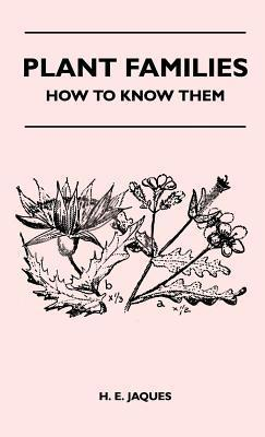 Plant Families - How to Know Them  by  H. E. Jaques