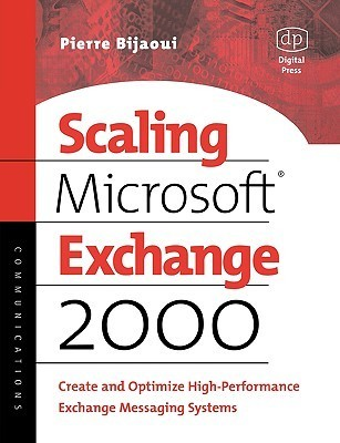 Scaling Microsoft Exchange 2000: Create and Optimize High-Performance Exchange Messaging Systems  by  Pierre Bijaoui