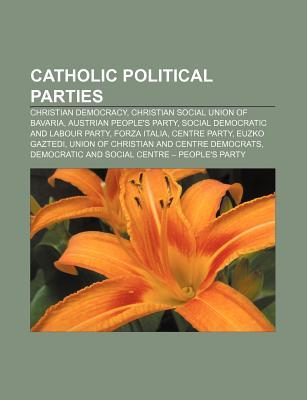 Catholic Political Parties: Christian Democracy, Christian Social Union of Bavaria, Austrian Peoples Party, Social Democratic and Labour Party Source Wikipedia