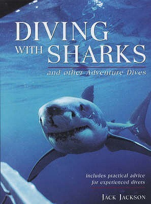 Diving With Sharks And Other Adventure Dives Jack  Jackson