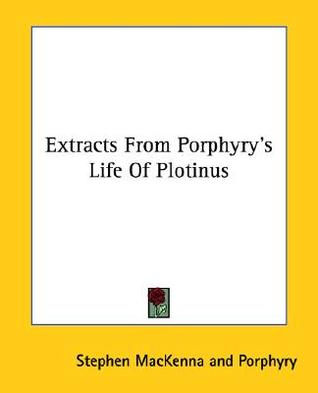 Extracts from Porphyrys Life of Plotinus  by  Porphyry