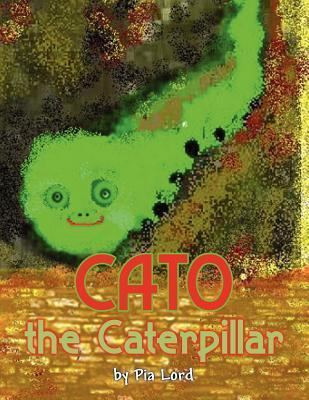 Cato the Caterpillar Pia Lord