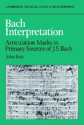 Bach Interpretation: Articulation Marks in Primary Sources of J. S. Bach  by  John  Butt