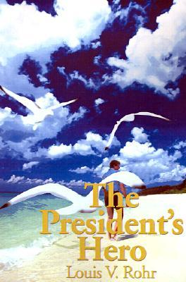 The Presidents Hero  by  Louis Rohr