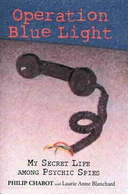 Operation Blue Light: My Secret Life Among Psychic Spies  by  Philip Chabot