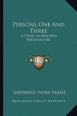 Persons One and Three: A Study in Multiple Personalities  by  Shepherd Ivory Franz