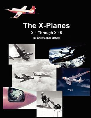 X-Planes: X-1 Through X-15 Christopher McCall
