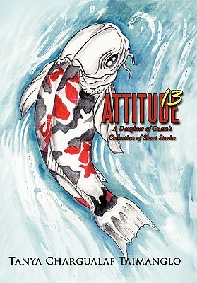 Attitude 13: A Daughter of Guams Collection of Short Stories  by  Tanya Taimanglo