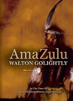 Shaka the Great: The Epic Story of the Zulu Empire  by  Walton Golightly