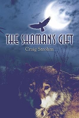 The Shamans Gift  by  Craig Strohm