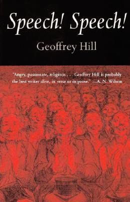 Speech! Speech! Poems Geoffrey Hill