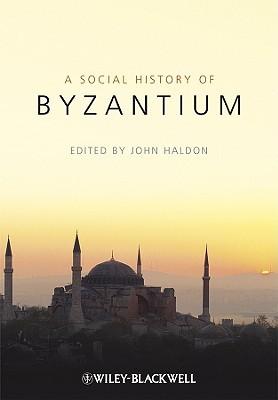 A Social History Of Byzantium  by  John Haldon