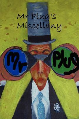 Mr. Plugs Miscellany  by  Mr. Plug
