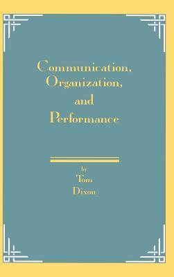 Communication, Organization, and Performance Tom Dixon