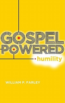 Gospel-Powered Humility  by  William P. Farley