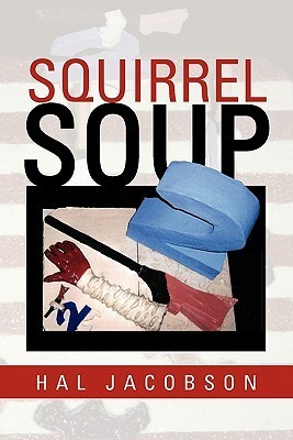 Squirrel Soup  by  Hal Jacobson