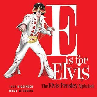 E Is for Elvis: The Elvis Presley Alphabet Jennie Ivey