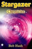 Stargazer: Chronicles  by  Bob Hush